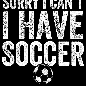 Sorry I can't I have soccer - Soccer Player by alexmichel