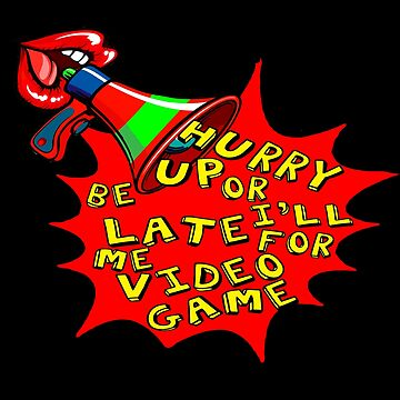 Pop Art Hurry up or I'll be late for me Video Game Funny novelty gifts. by chumi