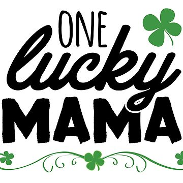 One Lucky Mama by CarbonClothing