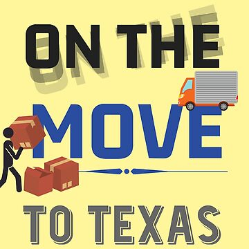 On the Move to Texas Moving State & House - Moving States Gift by yeoys