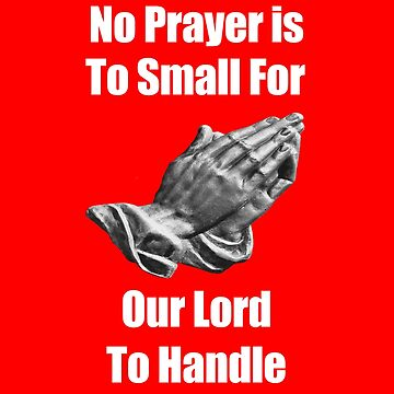 Christian Faith Religious No Prayer Is Too Small. by fantasticdesign