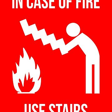 IN CASE OF FIRE USE STAIRS by limitlezz