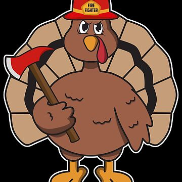 Turkey Fireman - Funny Thanksgiving Gift by yeoys