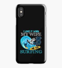 I Love It When My Wife Lets Me Go Surfing iPhone Case