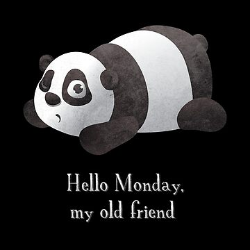 Hello Monday, My Old Friend With Panda Bear by aloism2604