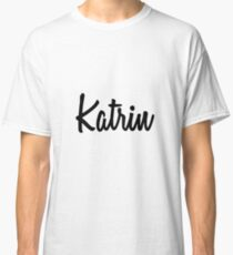 Hey Katrin buy this now Classic T-Shirt