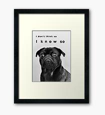 Pug dog, Funny Quote, Pug love Framed Print