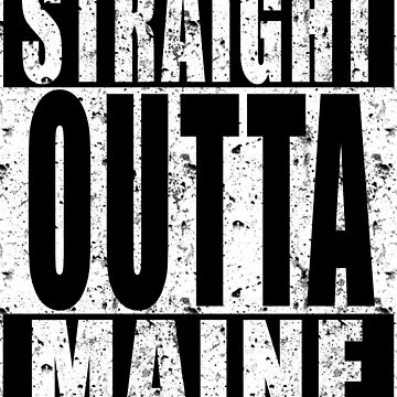 STRAIGHT OUTTA MAINE by ratherkool
