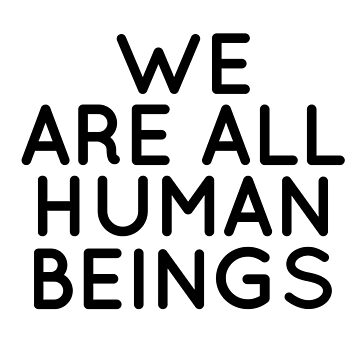 WE are all human beings by ElizaGraceDance
