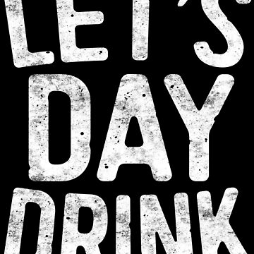 Let's Day Drink by deepstone
