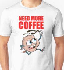 Need more coffee Caffeine brain Unisex T-Shirt