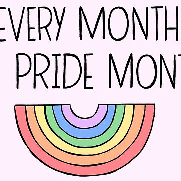 Every month is pride month by baileycollins