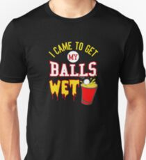 I Came To Get My Balls Wet, Beer Pong Unisex T-Shirt