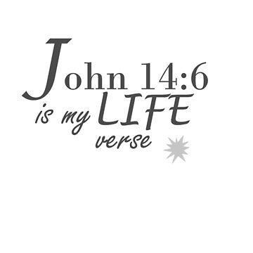 John 14:6 is my Life verse by rockjsshoppe
