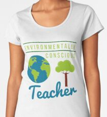 Environmentally Conscious Teacher Women's Premium T-Shirt