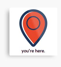 """""""You're here."""" - You are right here! Metal Print"""