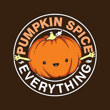 Pumpkin Spice Everything by BootsBoots