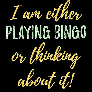 Bingo Funny Design - I Am Either Playing Bingo Or Thinking About It by kudostees