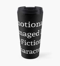 Emotionally Damaged Due to Fictional Characters Travel Mug