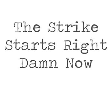 The Strike Starts Right Damn Now by Kielan