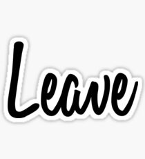 Hey Leave buy this now Sticker