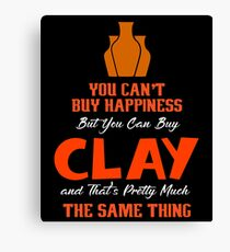 You Can't Buy Happiness But You Can Buy Clay And That's Pretty Much The Same Thing, Pottery Canvas Print