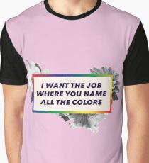 I want the job where you name all the colors Graphic T-Shirt