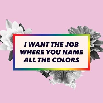 I want the job where you name all the colors by baileycollins