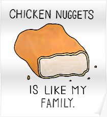 Chicken nuggets is like my family Poster