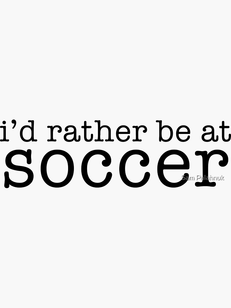 I'd rather be at soccer by sampalahnukart