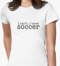 i can't, i have soccer Fitted T-Shirt