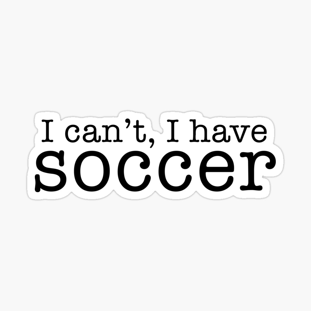 i can't, i have soccer Sticker