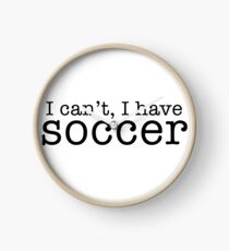 i can't, i have soccer Clock