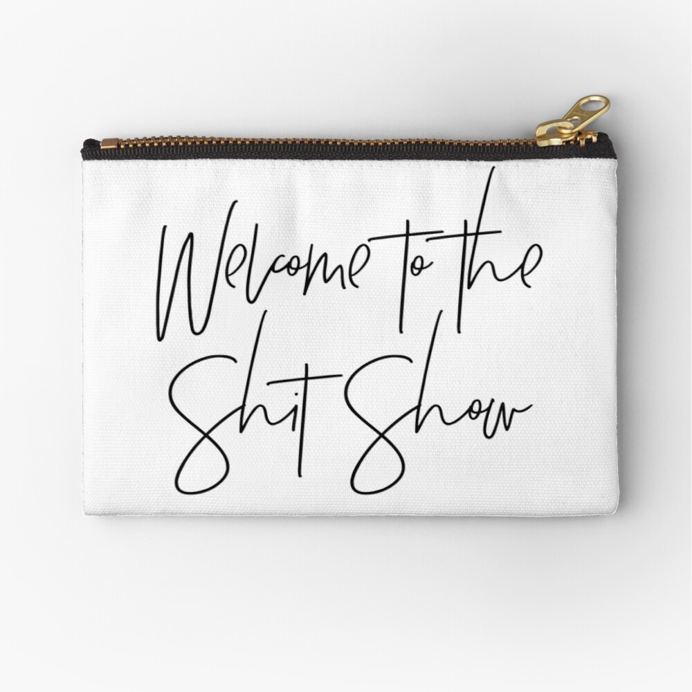 Welcome to the Shit Show Zipper Pouch