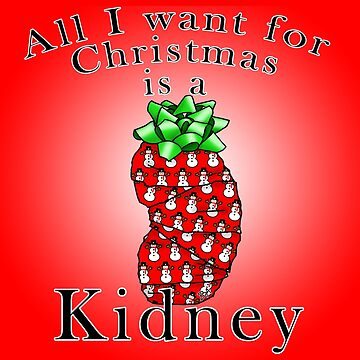 All I want for Christmas is a Kidney by madaboutkidneys
