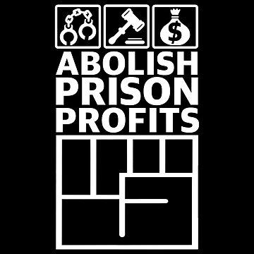 Abolish Prison Profits [White] by artmarxthespot