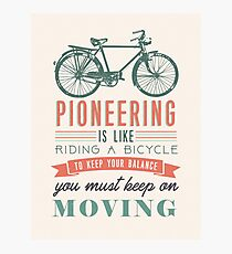 PIONEERING IS LIKE RIDING BICYCLE Photographic Print