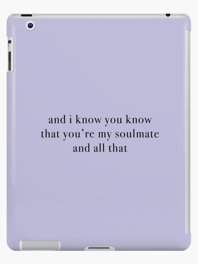 'and i know you know that you're my soulmate and all that' iPad Case/Skin  by KaiDee