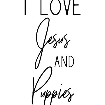 I Love Jesus and Puppies by WUOdesigns