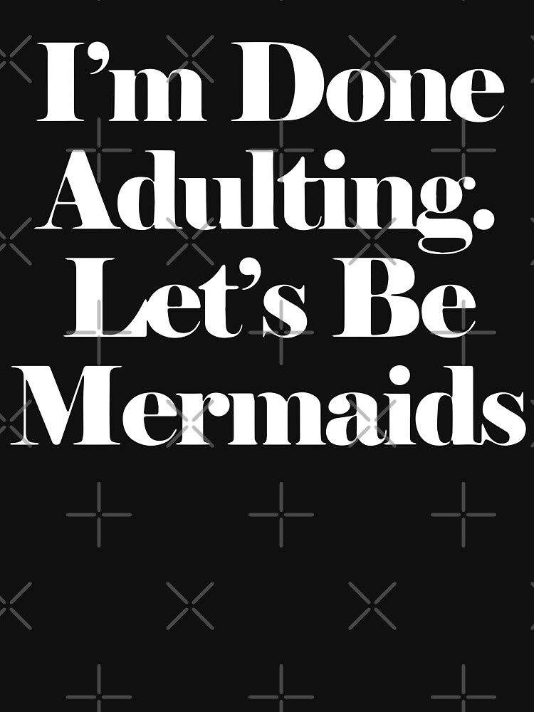 I'm Done Adulting. Let's Be Mermaids Pink/White by Under-TheTable