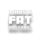 Who's A Fat Bastard? by Mark Salmon