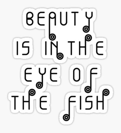 Beauty is in the eye of the fish Sticker
