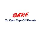 DARE: To Keep Cops Off Donuts by teesbyveterans