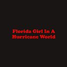 Florida Girl In A Hurricane World - Red by teesbyveterans