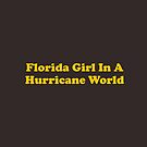 Florida Girl In A Hurricane World - Gold by teesbyveterans