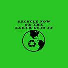 Recycle Now Or The Earth Gets It by teesbyveterans