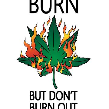Burn, but don't burn out by Lips1993