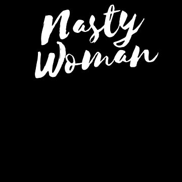 Nasty Woman by heyrk