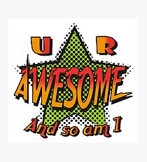 U R Awesome Photographic Print