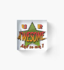 U R Awesome Acrylic Block